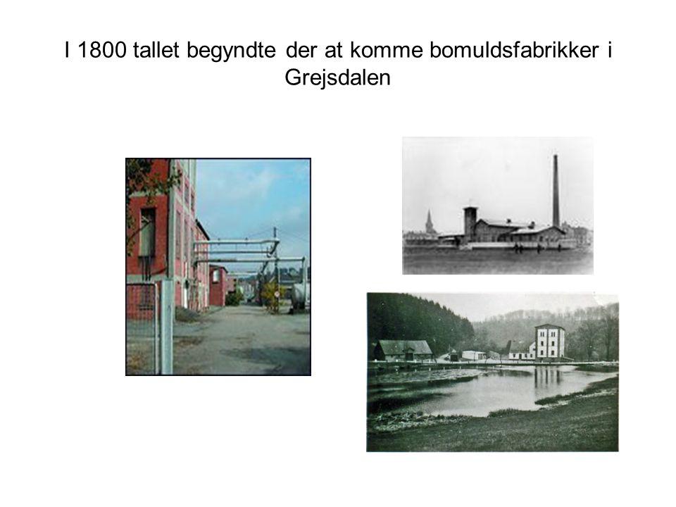 I 1800 tallet begyndte der at komme bomuldsfabrikker i Grejsdalen