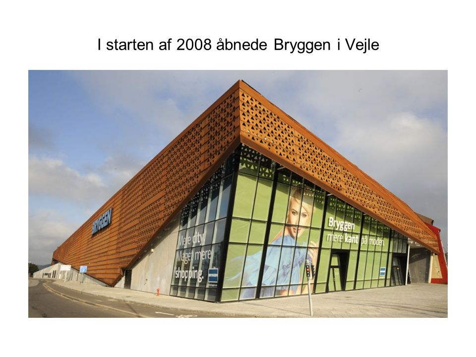 I starten af 2008 åbnede Bryggen i Vejle