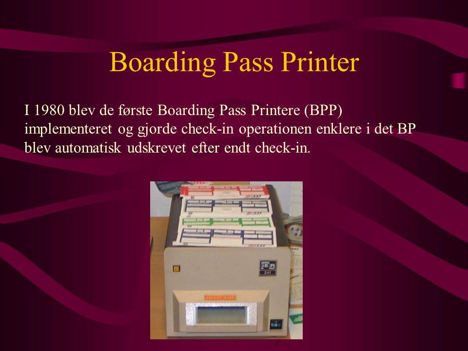 Boarding Pass Printer I 1980 blev de første Boarding Pass Printere (BPP) implementeret og gjorde check-in operationen enklere i det BP blev automatisk udskrevet efter endt check-in.