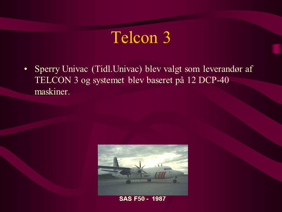 Telcon 3 •Sperry Univac (Tidl.Univac) blev valgt som leverandør af TELCON 3 og systemet blev baseret på 12 DCP-40 maskiner.
