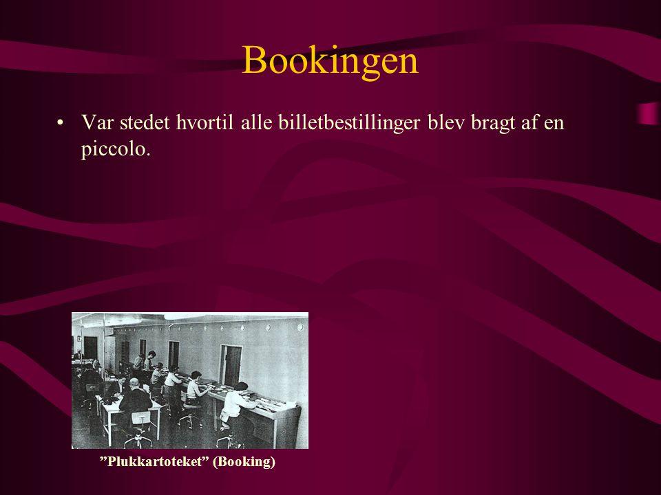 Bookingen •Var stedet hvortil alle billetbestillinger blev bragt af en piccolo.