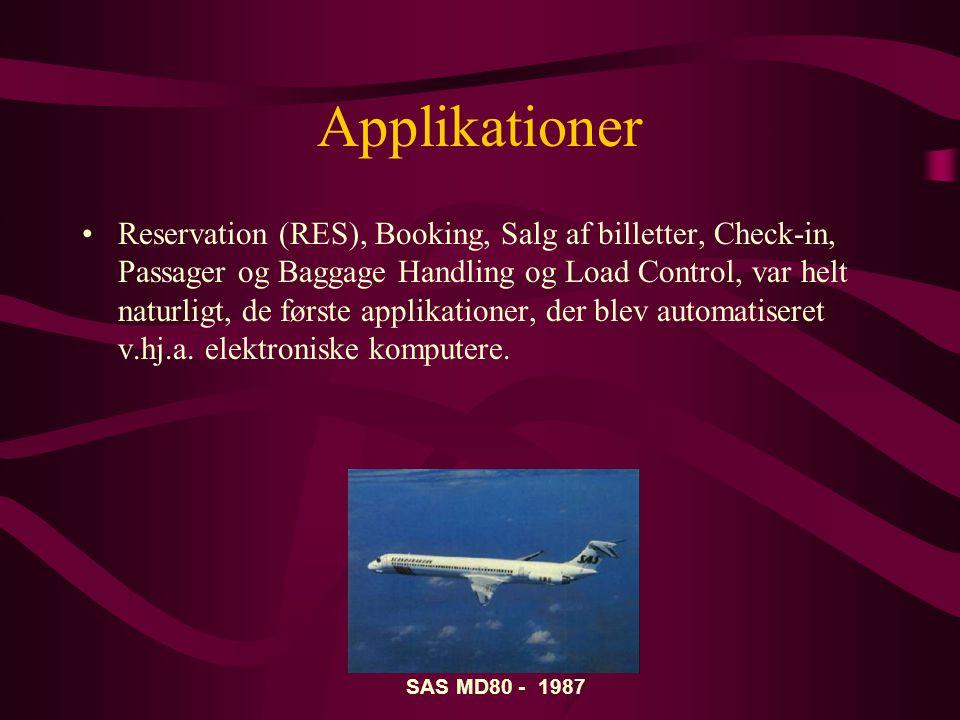 Applikationer •Reservation (RES), Booking, Salg af billetter, Check-in, Passager og Baggage Handling og Load Control, var helt naturligt, de første applikationer, der blev automatiseret v.hj.a.