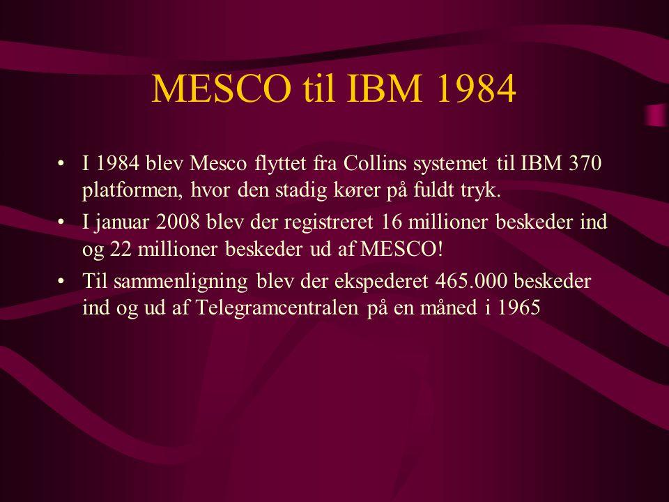 MESCO til IBM 1984 •I 1984 blev Mesco flyttet fra Collins systemet til IBM 370 platformen, hvor den stadig kører på fuldt tryk.