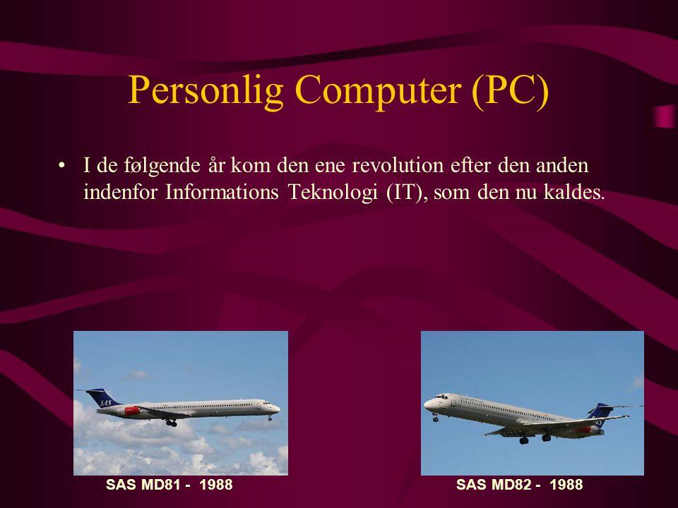 Personlig Computer (PC) •I de følgende år kom den ene revolution efter den anden indenfor Informations Teknologi (IT), som den nu kaldes.