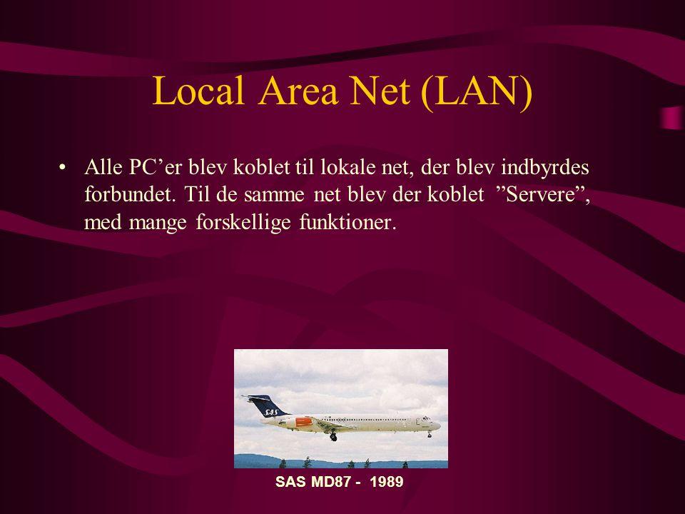 Local Area Net (LAN) •Alle PC'er blev koblet til lokale net, der blev indbyrdes forbundet.