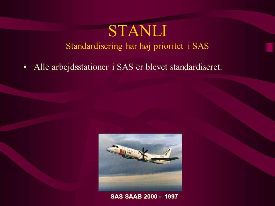 STANLI Standardisering har høj prioritet i SAS •Alle arbejdsstationer i SAS er blevet standardiseret.