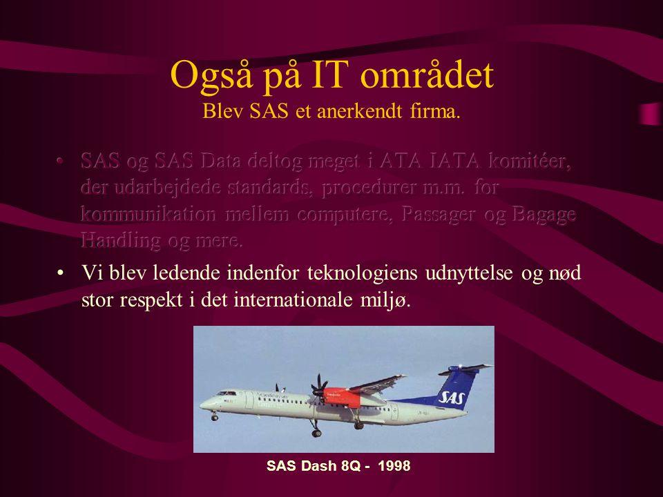 Også på IT området Blev SAS et anerkendt firma. SAS Dash 8Q - 1998
