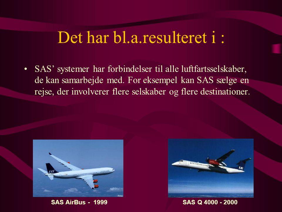 Det har bl.a.resulteret i : •SAS' systemer har forbindelser til alle luftfartsselskaber, de kan samarbejde med.