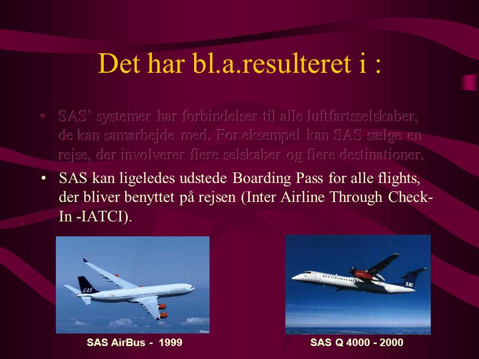 Det har bl.a.resulteret i : SAS AirBus - 1999SAS Q 4000 - 2000