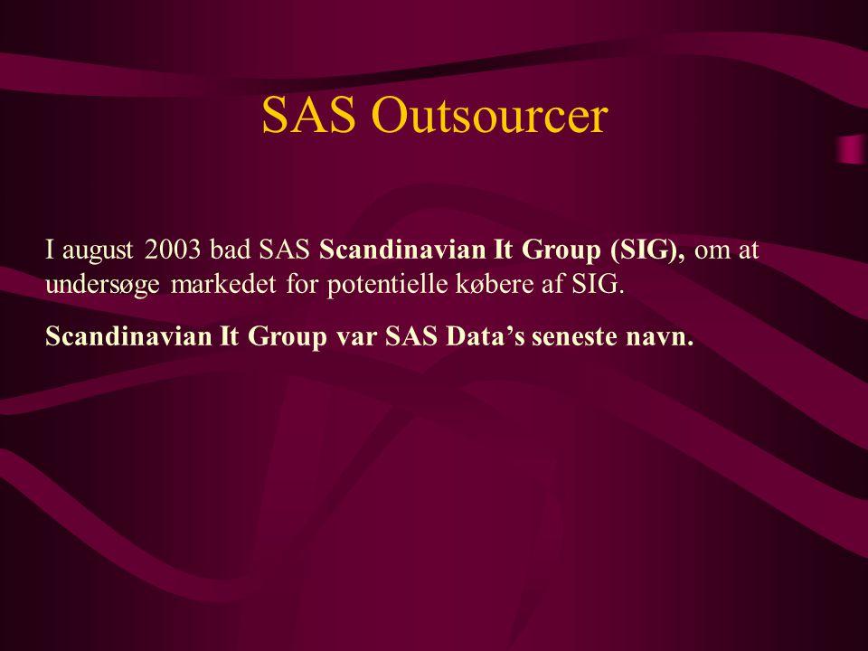 SAS Outsourcer I august 2003 bad SAS Scandinavian It Group (SIG), om at undersøge markedet for potentielle købere af SIG.