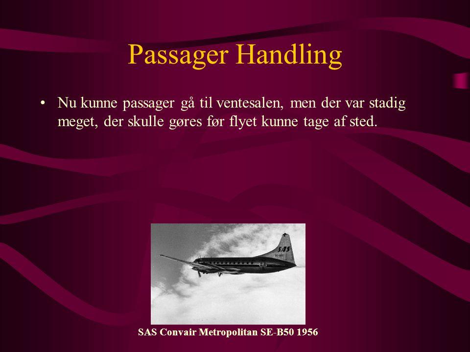 Passager Handling •Nu kunne passager gå til ventesalen, men der var stadig meget, der skulle gøres før flyet kunne tage af sted.