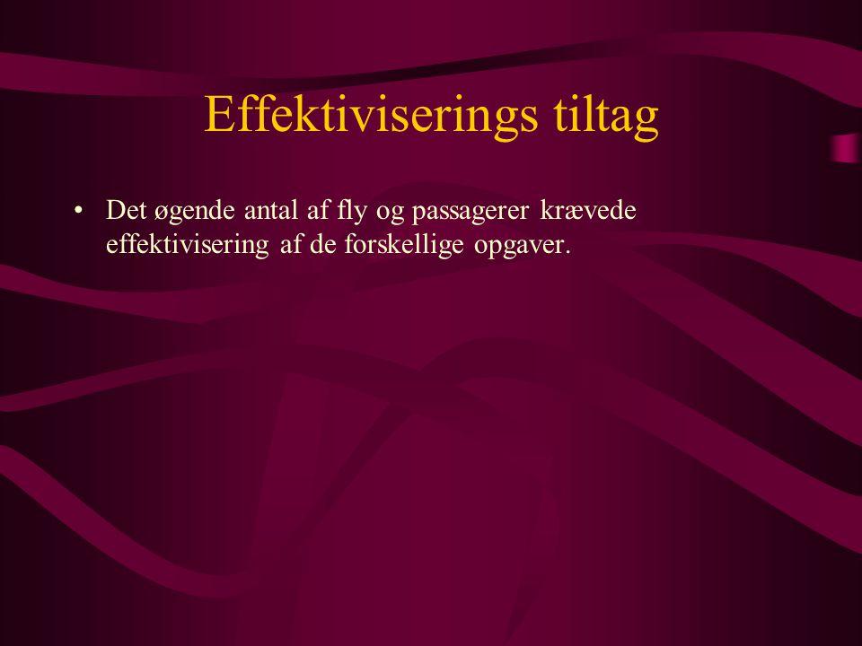 Effektiviserings tiltag •Det øgende antal af fly og passagerer krævede effektivisering af de forskellige opgaver.