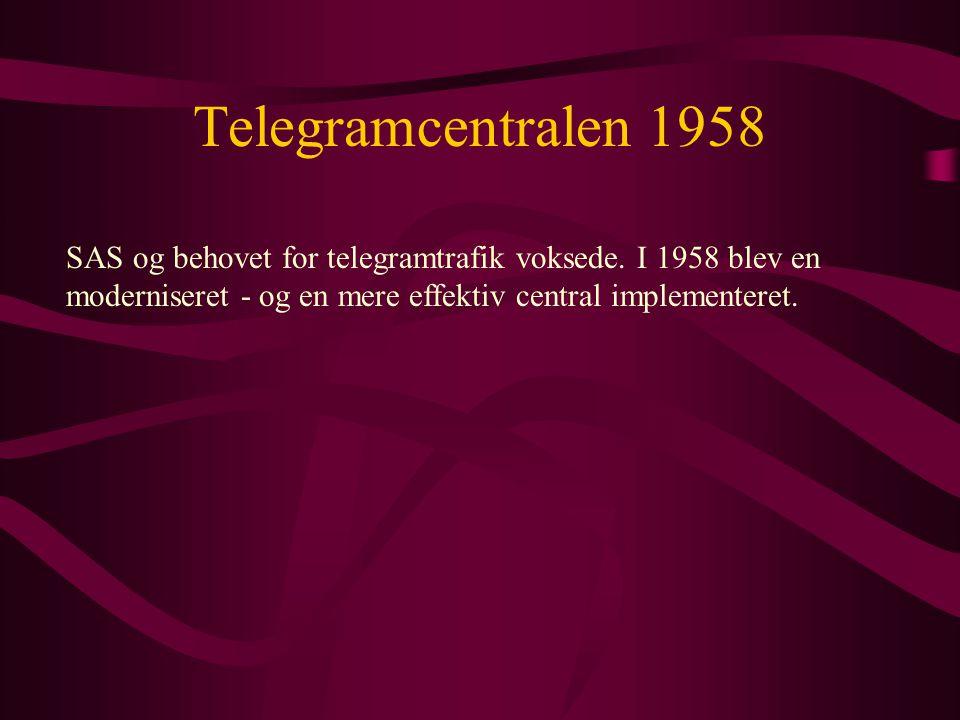 Telegramcentralen 1958 SAS og behovet for telegramtrafik voksede.