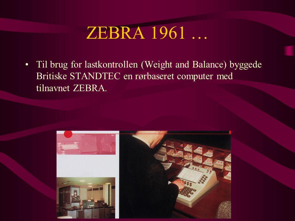 ZEBRA 1961 … •Til brug for lastkontrollen (Weight and Balance) byggede Britiske STANDTEC en rørbaseret computer med tilnavnet ZEBRA.