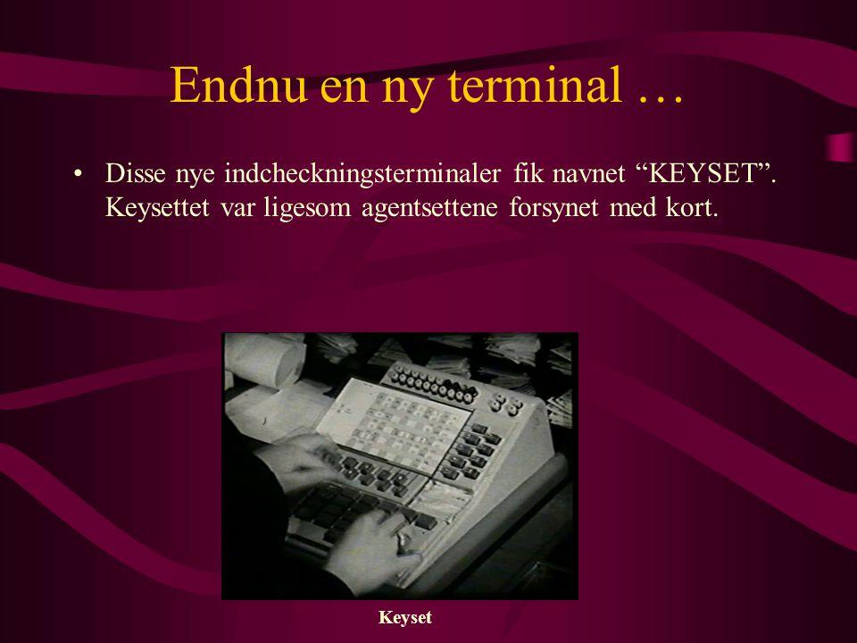 Endnu en ny terminal … •Disse nye indcheckningsterminaler fik navnet KEYSET .