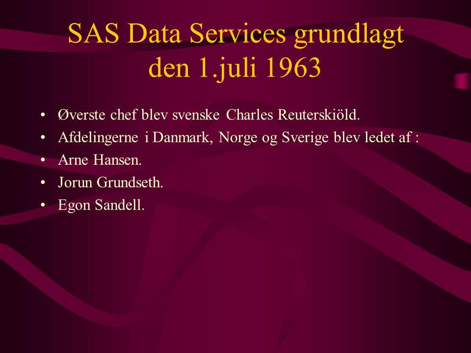 SAS Data Services grundlagt den 1.juli 1963 •Øverste chef blev svenske Charles Reuterskiöld.
