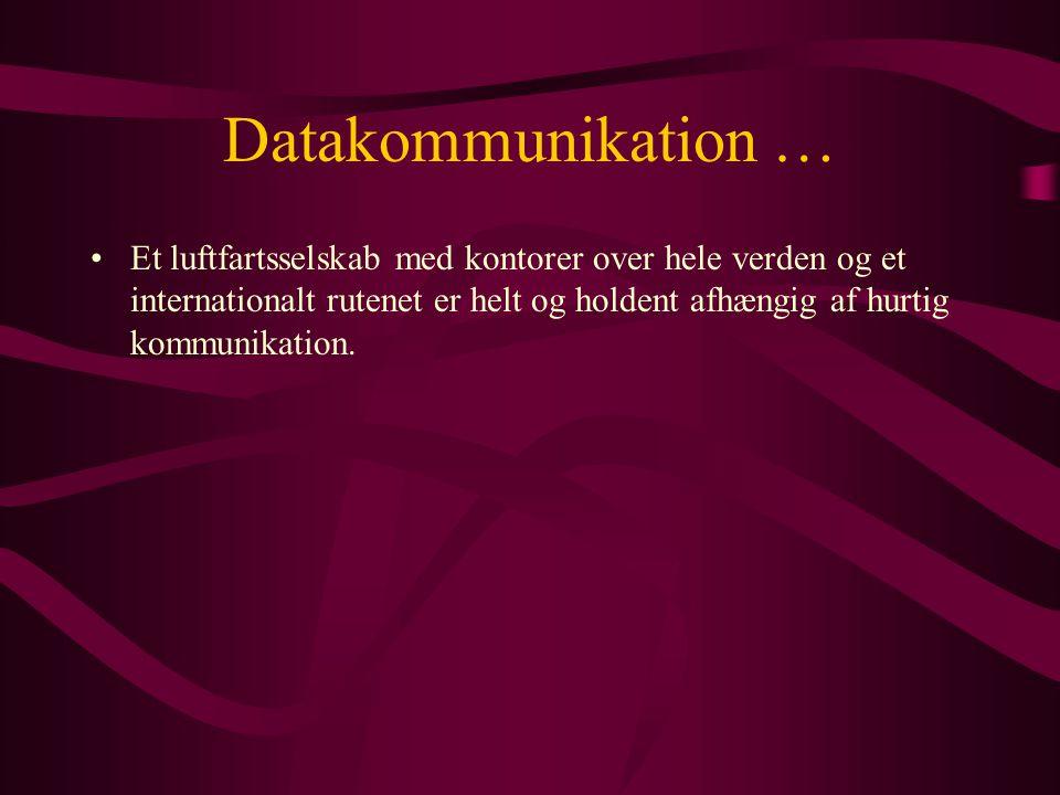 Datakommunikation … •Et luftfartsselskab med kontorer over hele verden og et internationalt rutenet er helt og holdent afhængig af hurtig kommunikation.