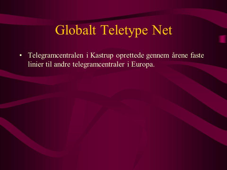 Globalt Teletype Net •Telegramcentralen i Kastrup oprettede gennem årene faste linier til andre telegramcentraler i Europa.