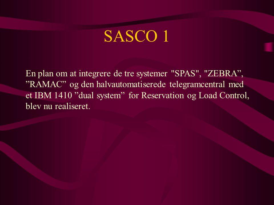 SASCO 1 En plan om at integrere de tre systemer SPAS , ZEBRA , RAMAC og den halvautomatiserede telegramcentral med et IBM 1410 dual system for Reservation og Load Control, blev nu realiseret.