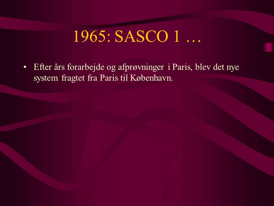 1965: SASCO 1 … •Efter års forarbejde og afprøvninger i Paris, blev det nye system fragtet fra Paris til København.