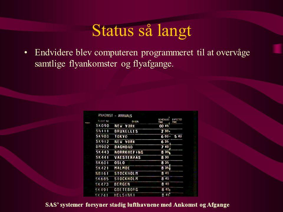 Status så langt •Endvidere blev computeren programmeret til at overvåge samtlige flyankomster og flyafgange.
