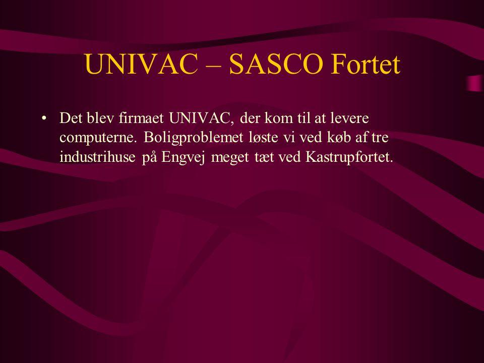 UNIVAC – SASCO Fortet •Det blev firmaet UNIVAC, der kom til at levere computerne.