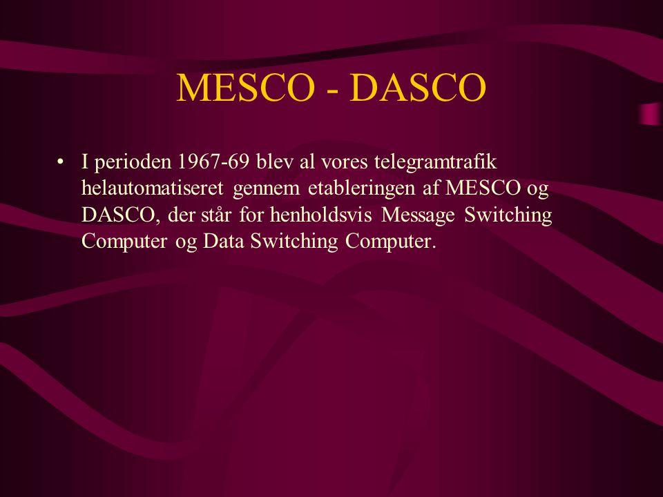 MESCO - DASCO •I perioden 1967-69 blev al vores telegramtrafik helautomatiseret gennem etableringen af MESCO og DASCO, der står for henholdsvis Message Switching Computer og Data Switching Computer.