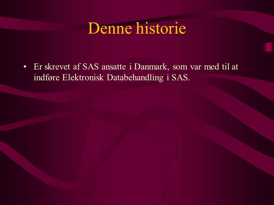 Denne historie •Er skrevet af SAS ansatte i Danmark, som var med til at indføre Elektronisk Databehandling i SAS.