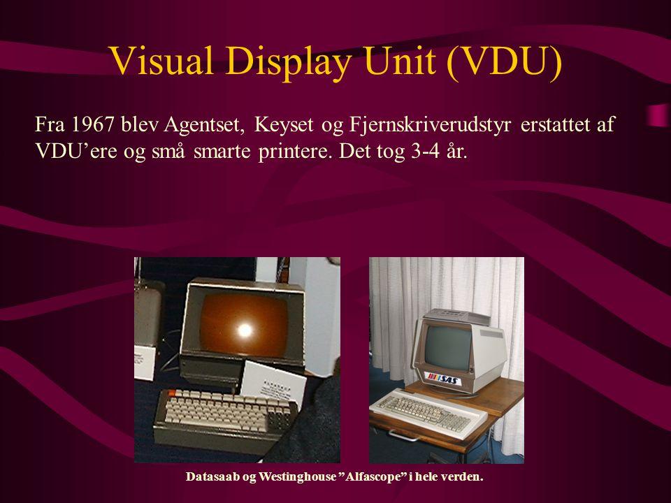 Visual Display Unit (VDU) Fra 1967 blev Agentset, Keyset og Fjernskriverudstyr erstattet af VDU'ere og små smarte printere.