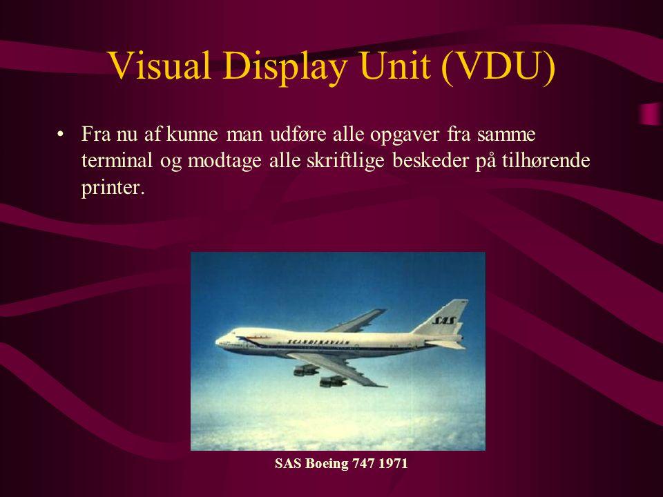 Visual Display Unit (VDU) •Fra nu af kunne man udføre alle opgaver fra samme terminal og modtage alle skriftlige beskeder på tilhørende printer.