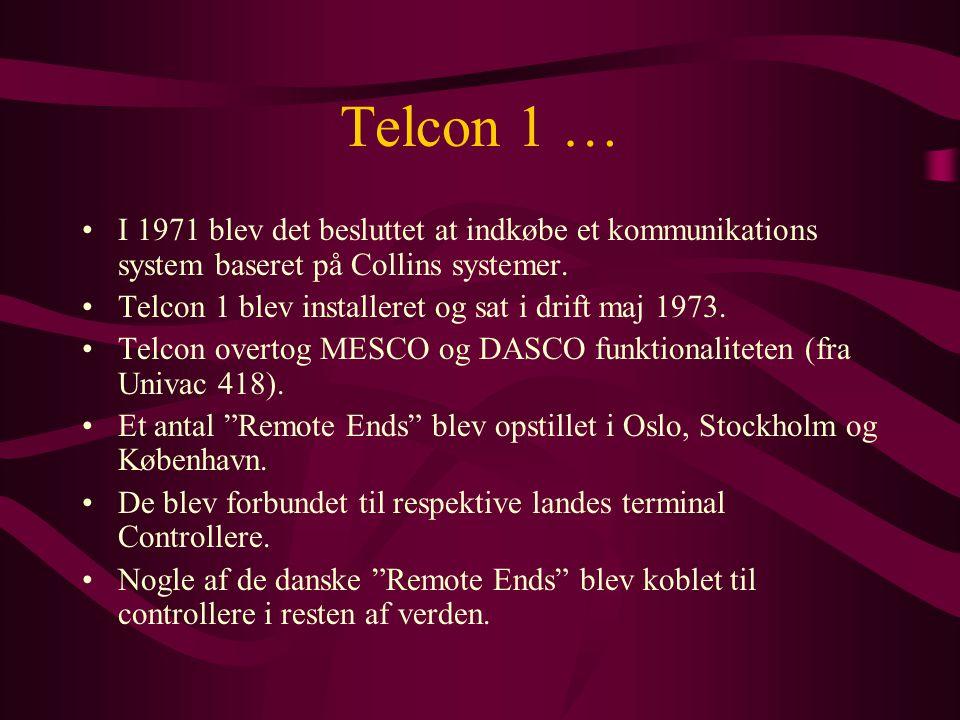 Telcon 1 … •I 1971 blev det besluttet at indkøbe et kommunikations system baseret på Collins systemer.