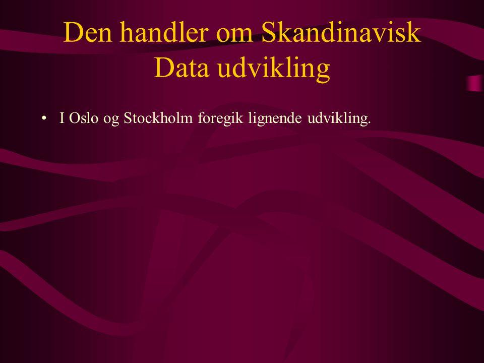 Den handler om Skandinavisk Data udvikling •I Oslo og Stockholm foregik lignende udvikling.