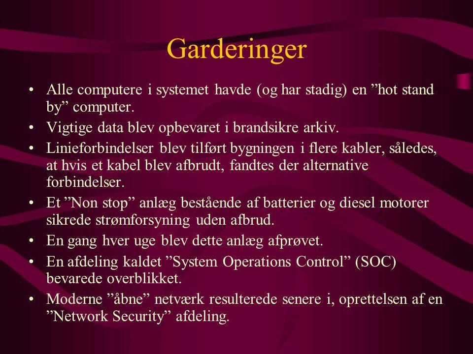 Garderinger •Alle computere i systemet havde (og har stadig) en hot stand by computer.
