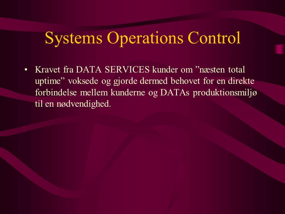 Systems Operations Control •Kravet fra DATA SERVICES kunder om næsten total uptime voksede og gjorde dermed behovet for en direkte forbindelse mellem kunderne og DATAs produktionsmiljø til en nødvendighed.