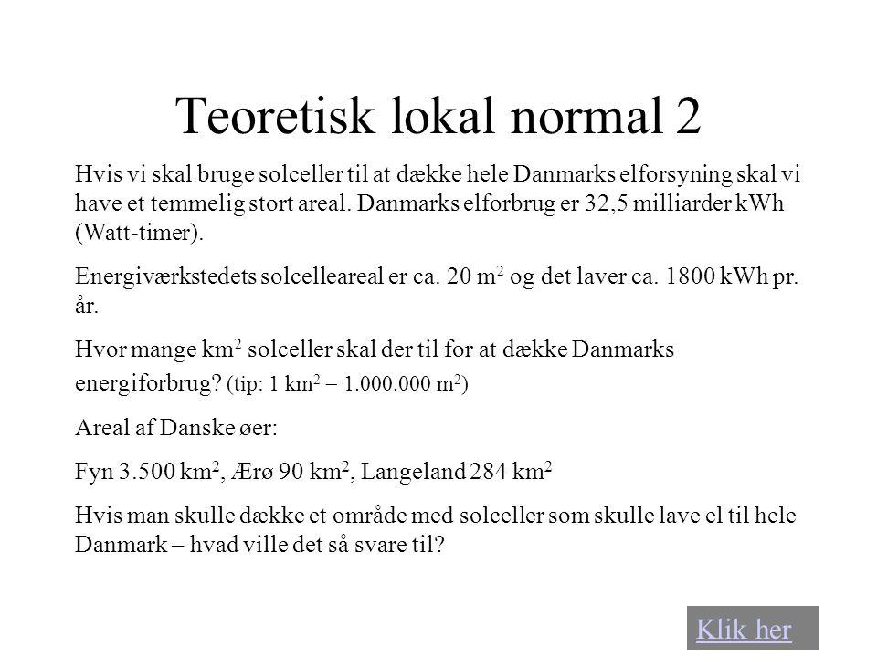 Teoretisk lokal normal 2 Hvis vi skal bruge solceller til at dække hele Danmarks elforsyning skal vi have et temmelig stort areal. Danmarks elforbrug