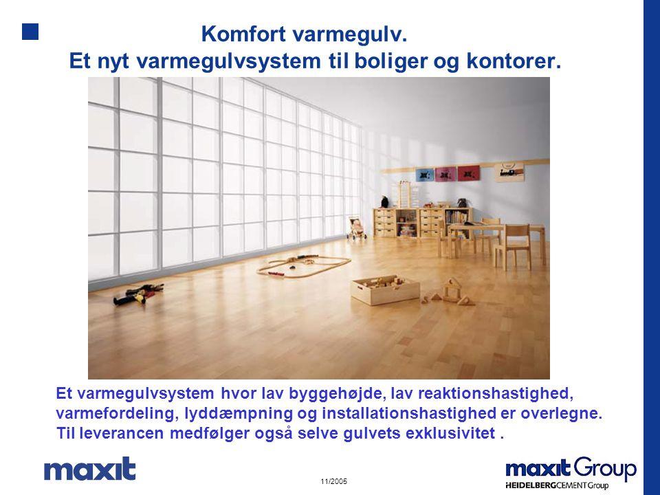 11/2005 Komfort varmegulv.Et nyt varmegulvsystem til boliger og kontorer.