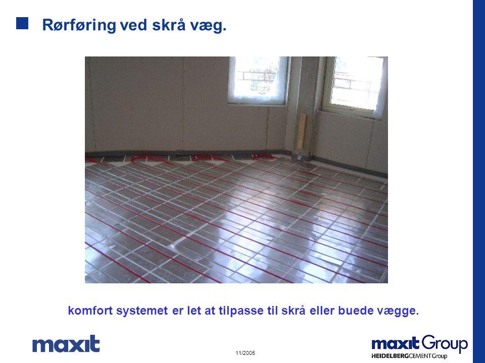 11/2005 Rørføring ved skrå væg. komfort systemet er let at tilpasse til skrå eller buede vægge.