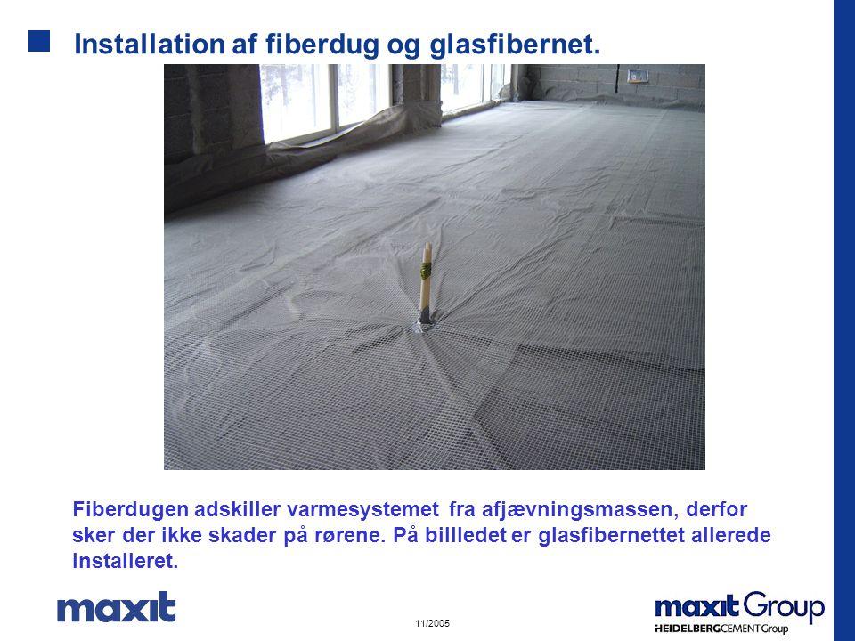 11/2005 Installation af fiberdug og glasfibernet.