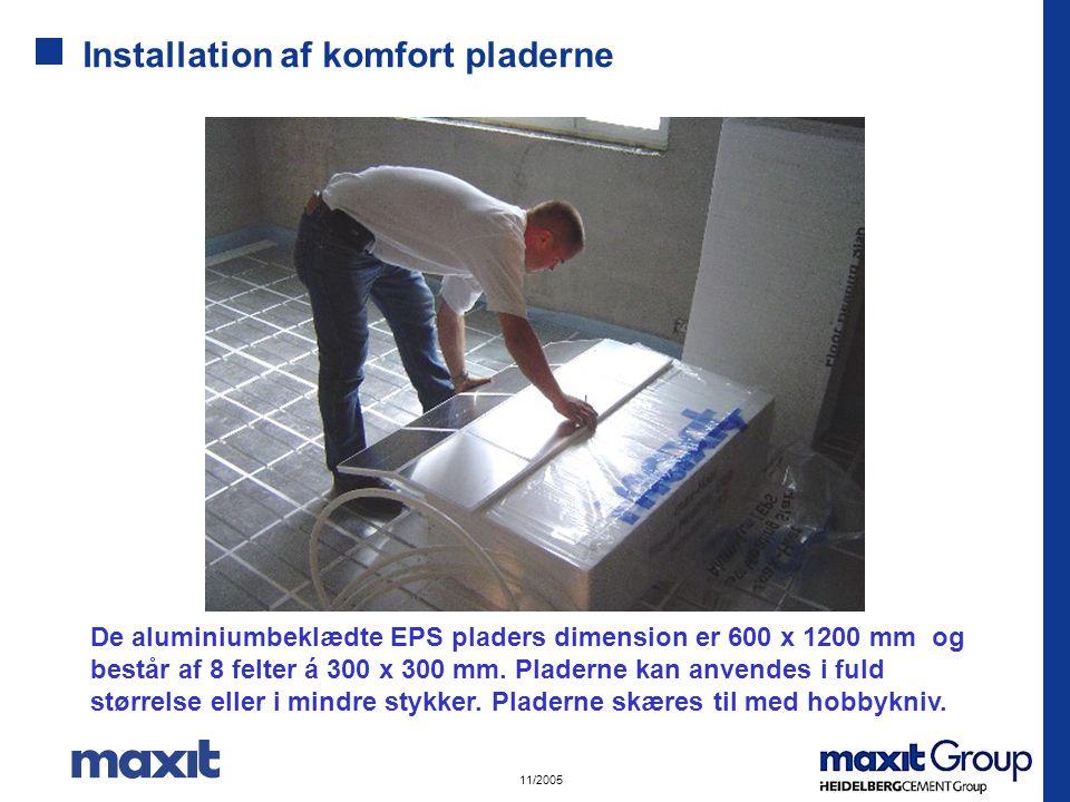 11/2005 Installation af komfort pladerne De aluminiumbeklædte EPS pladers dimension er 600 x 1200 mm og består af 8 felter á 300 x 300 mm.