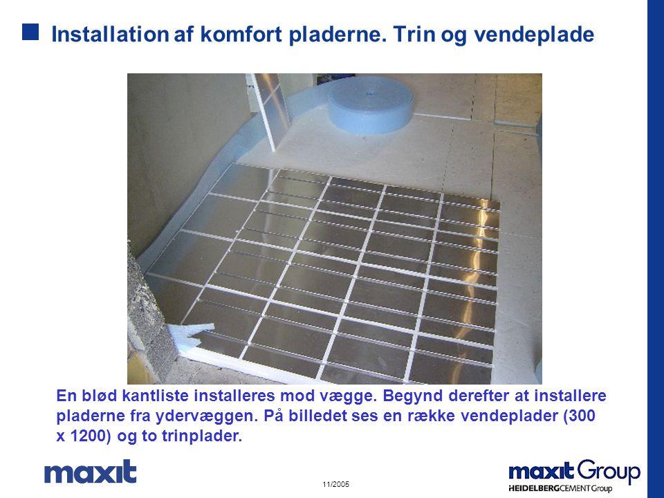 11/2005 Installation af komfort pladerne.