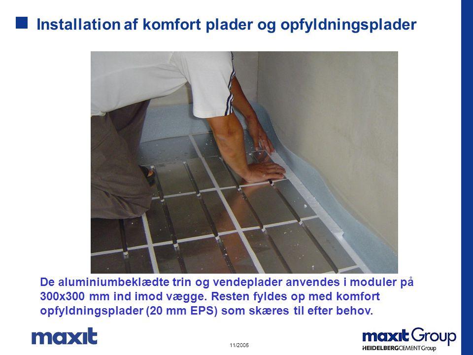 11/2005 Installation af komfort plader og opfyldningsplader De aluminiumbeklædte trin og vendeplader anvendes i moduler på 300x300 mm ind imod vægge.
