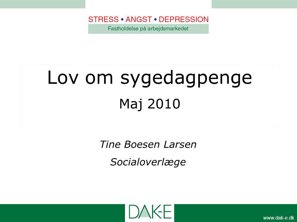 www.dak-e.dk Lov om sygedagpenge Maj 2010 Tine Boesen Larsen Socialoverlæge