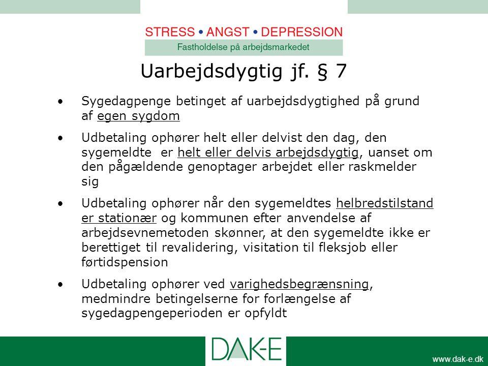 www.dak-e.dk •Sygedagpenge betinget af uarbejdsdygtighed på grund af egen sygdom •Udbetaling ophører helt eller delvist den dag, den sygemeldte er hel