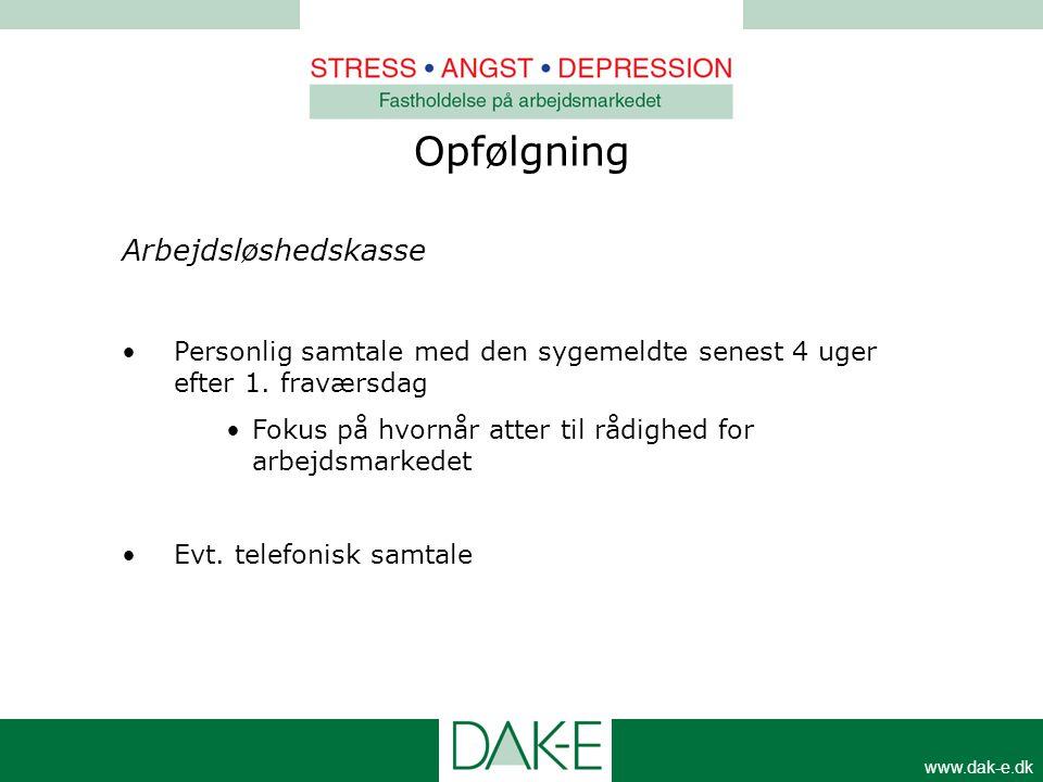 www.dak-e.dk Arbejdsløshedskasse •Personlig samtale med den sygemeldte senest 4 uger efter 1. fraværsdag •Fokus på hvornår atter til rådighed for arbe