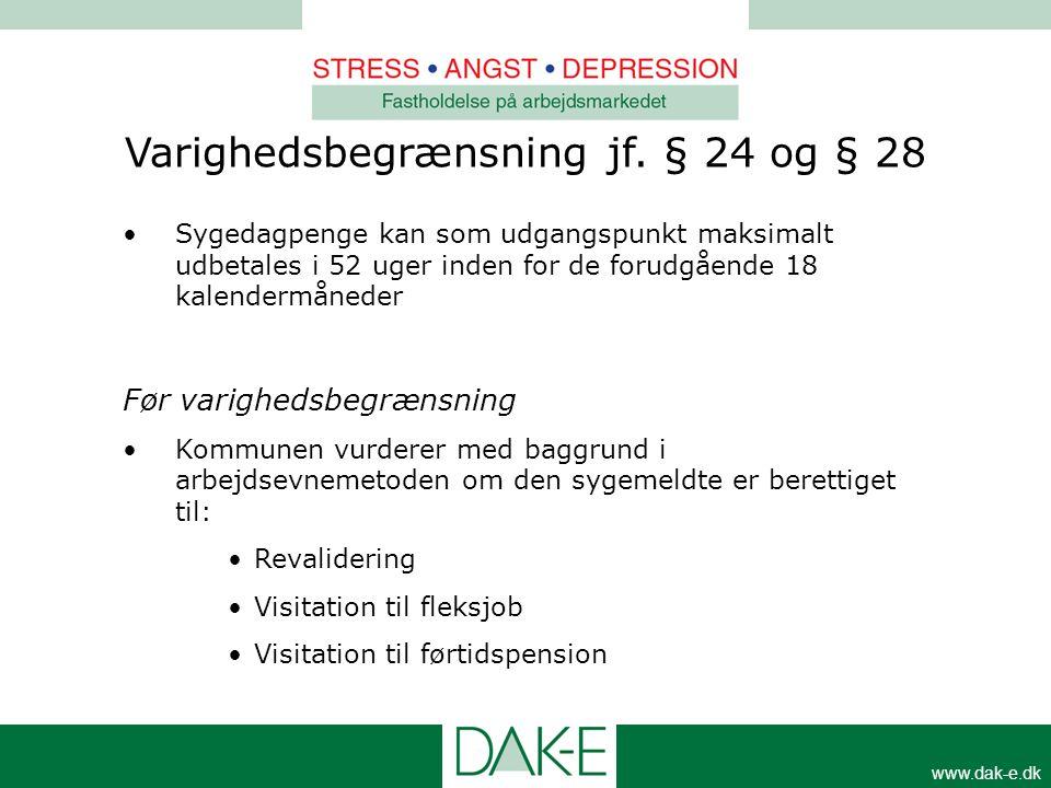 www.dak-e.dk Varighedsbegrænsning jf. § 24 og § 28 •Sygedagpenge kan som udgangspunkt maksimalt udbetales i 52 uger inden for de forudgående 18 kalend
