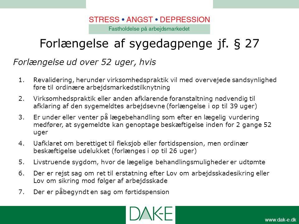 www.dak-e.dk Forlængelse af sygedagpenge jf. § 27 1.Revalidering, herunder virksomhedspraktik vil med overvejede sandsynlighed føre til ordinære arbej