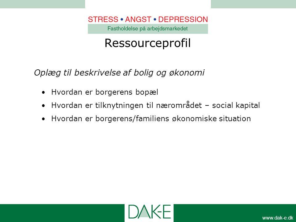 www.dak-e.dk Ressourceprofil Oplæg til beskrivelse af bolig og økonomi • Hvordan er borgerens bopæl • Hvordan er tilknytningen til nærområdet – social