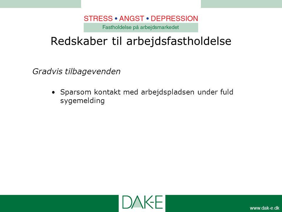 www.dak-e.dk Redskaber til arbejdsfastholdelse Gradvis tilbagevenden •Sparsom kontakt med arbejdspladsen under fuld sygemelding