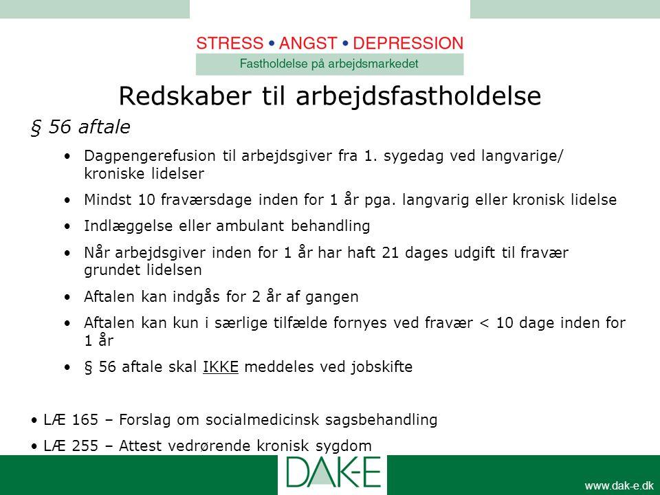 www.dak-e.dk § 56 aftale •Dagpengerefusion til arbejdsgiver fra 1. sygedag ved langvarige/ kroniske lidelser •Mindst 10 fraværsdage inden for 1 år pga