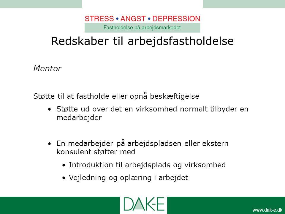 www.dak-e.dk Mentor Støtte til at fastholde eller opnå beskæftigelse •Støtte ud over det en virksomhed normalt tilbyder en medarbejder •En medarbejder